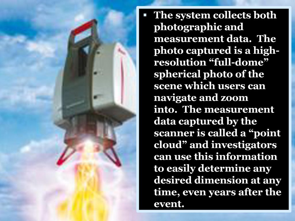 The system collects both photographic and measurement data