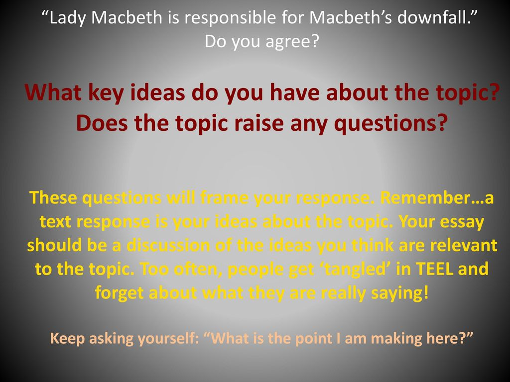 who is responsible for macbeths downfall Macbeth (the play) is a tragedy, and as such the tragic hero (macbeth) is  responsible for is own downfall, which is brought on by his tragic flaw.