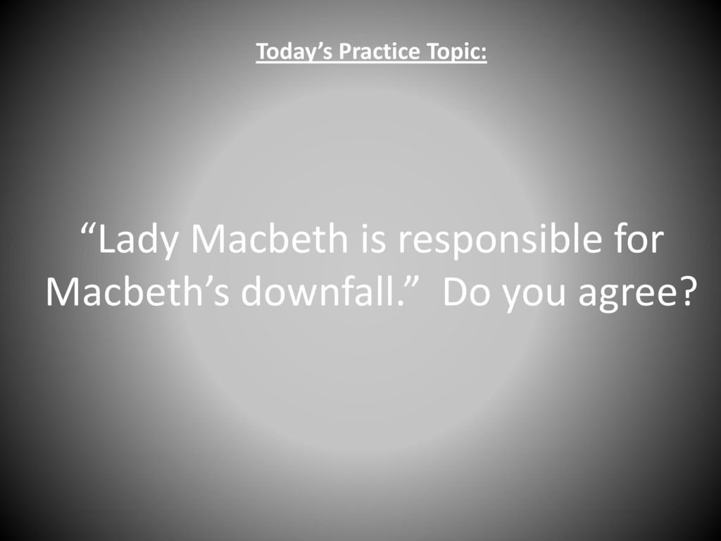 who was blamed for macbeths downfall Lady macbeth is the one to blame if she didnt push him into killing duncan the  other murders wouldnt have happened after the killing of.