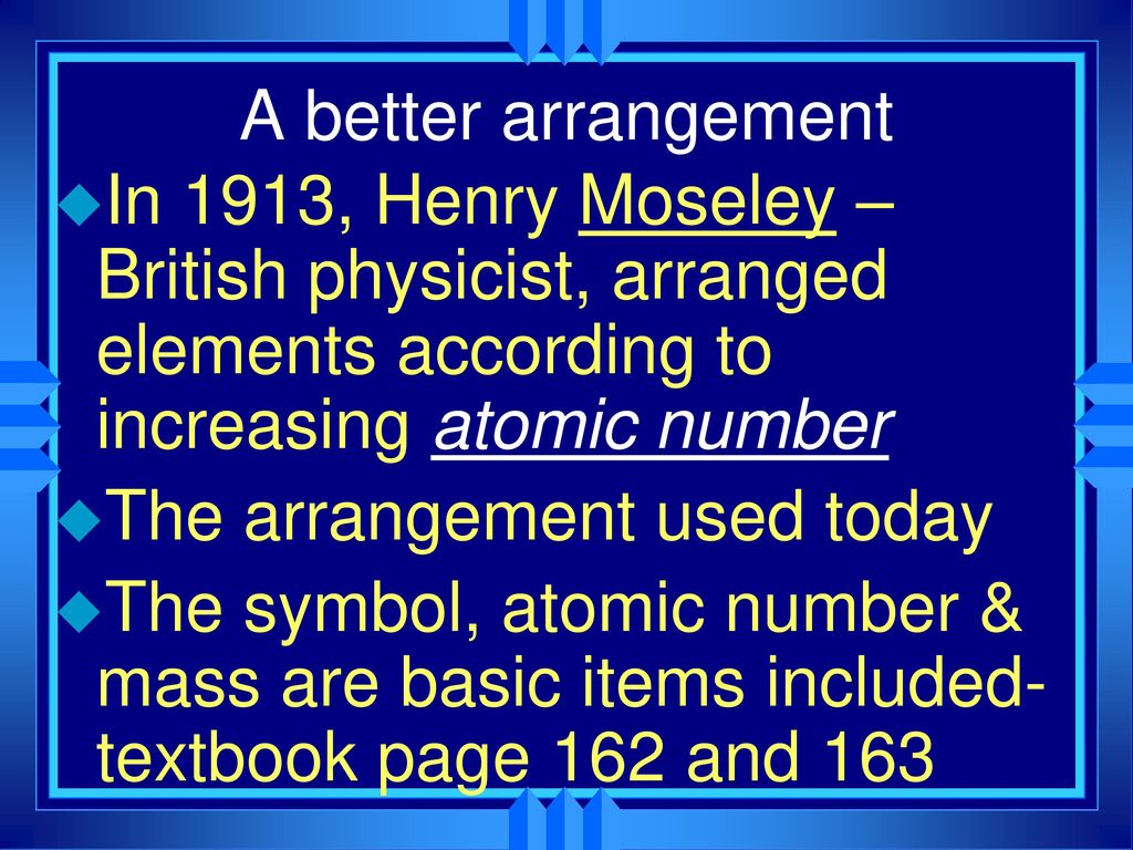 Elements in the periodic table are arranged according to choice chapter 6 the periodic table ppt download a better arrangement in 1913 henry moseley british physicist gamestrikefo Image collections
