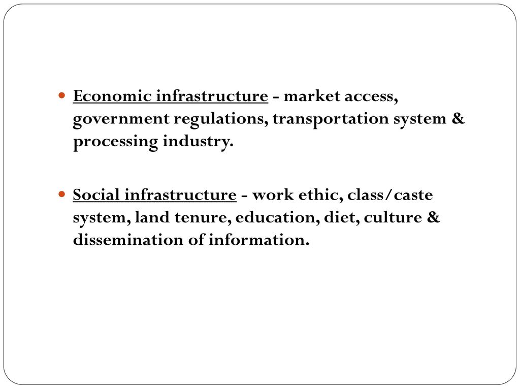 Economic infrastructure - market access, government regulations, transportation system & processing industry.