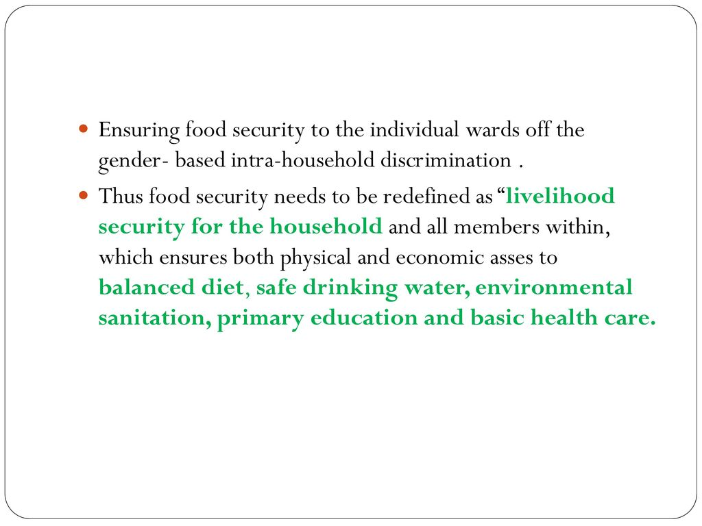 Ensuring food security to the individual wards off the gender- based intra-household discrimination .