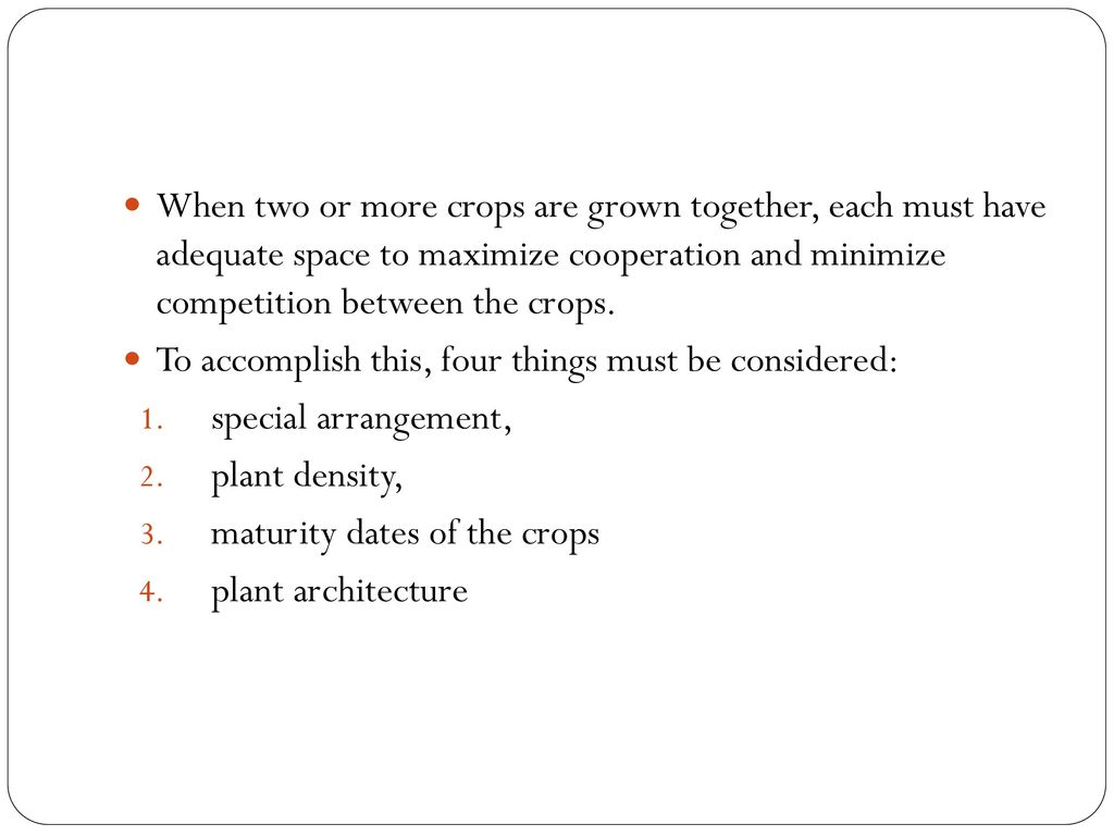 When two or more crops are grown together, each must have adequate space to maximize cooperation and minimize competition between the crops.