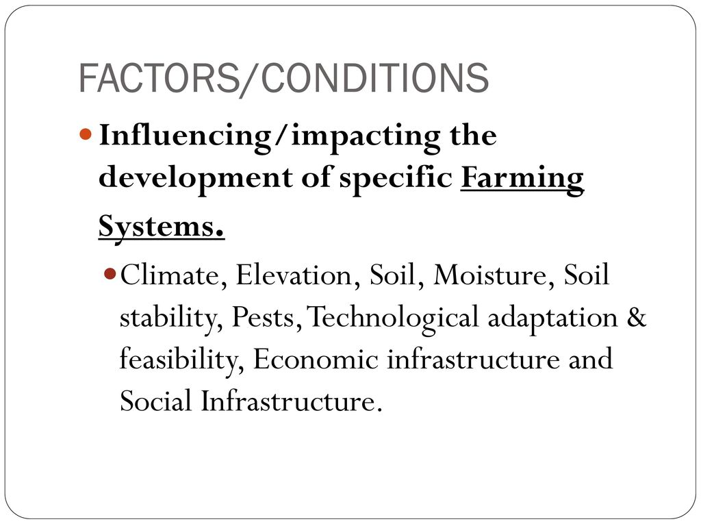 FACTORS/CONDITIONS Influencing/impacting the development of specific Farming Systems.