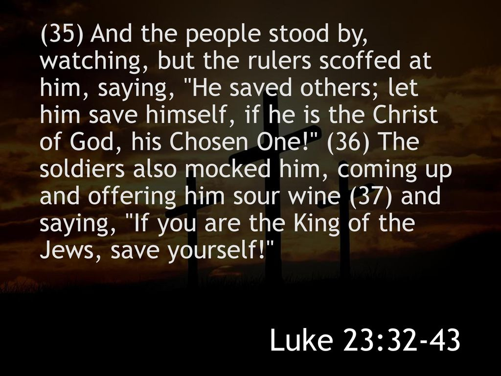 commentary on luke 23 32 43 Study the bible online using commentary on luke 23 and more  verses 32-43  in these verses we have,i divers passages which we had before in matthew.