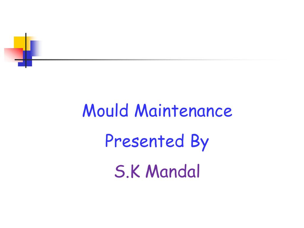 Mould Maintenance Presented By S K Mandal