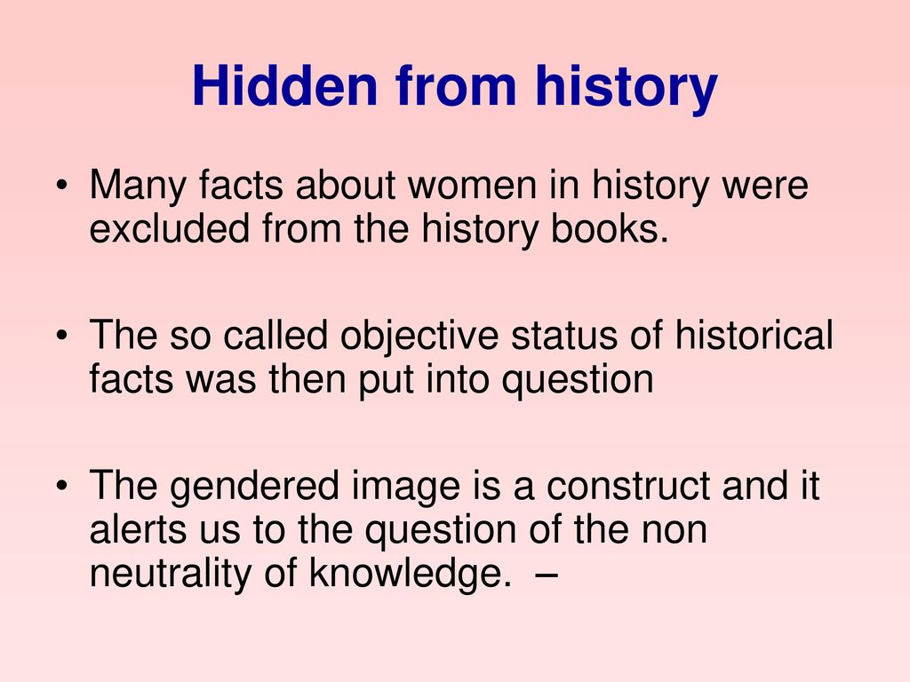 Hidden from history Many facts about women in history were excluded from the history books.