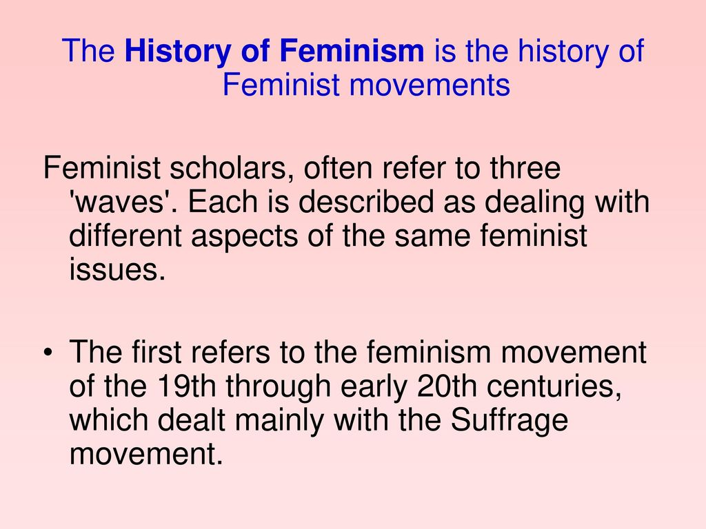 The History of Feminism is the history of Feminist movements