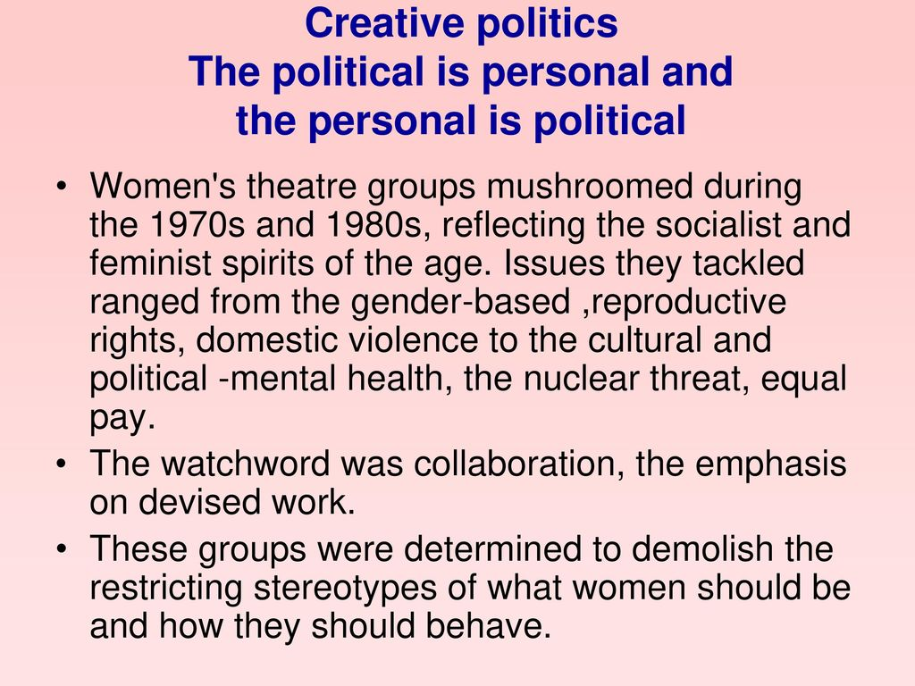 Creative politics The political is personal and the personal is political
