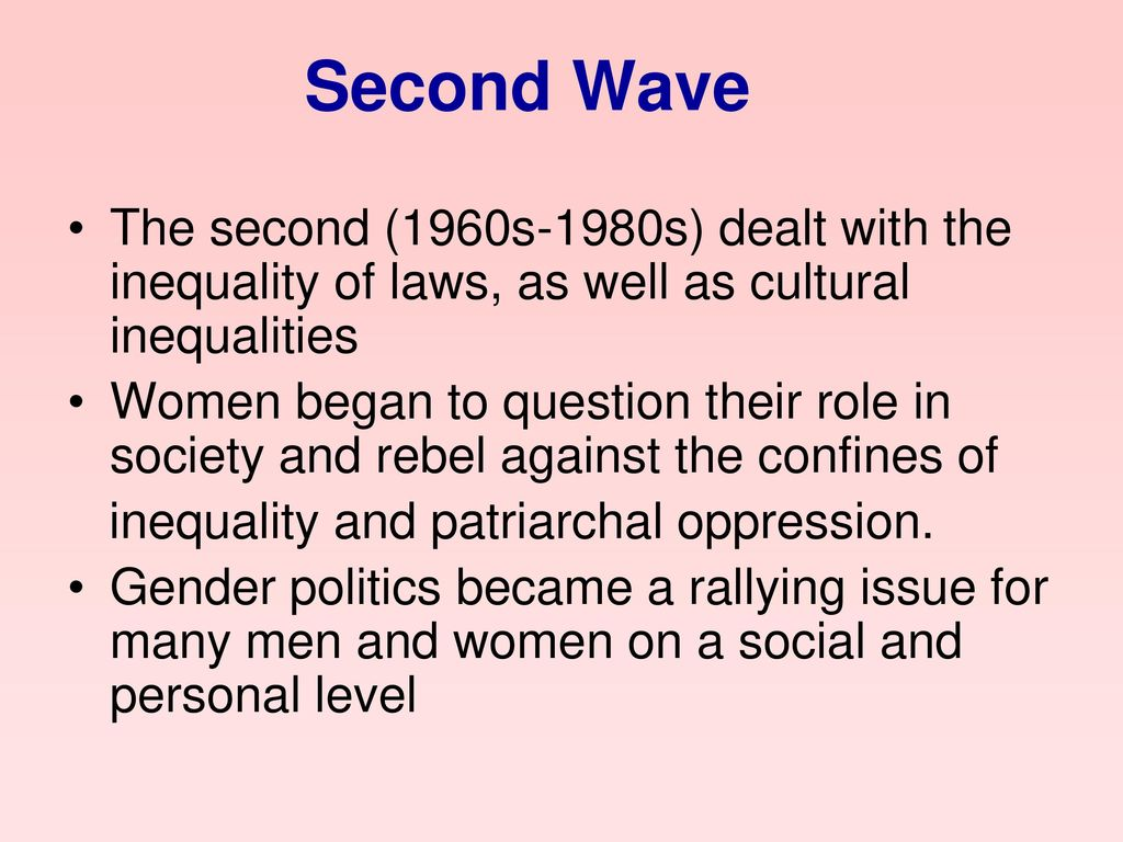 Second Wave The second (1960s-1980s) dealt with the inequality of laws, as well as cultural inequalities.