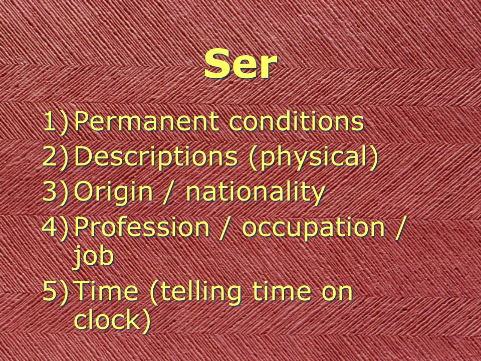 Ser Permanent conditions Descriptions (physical) Origin / nationality