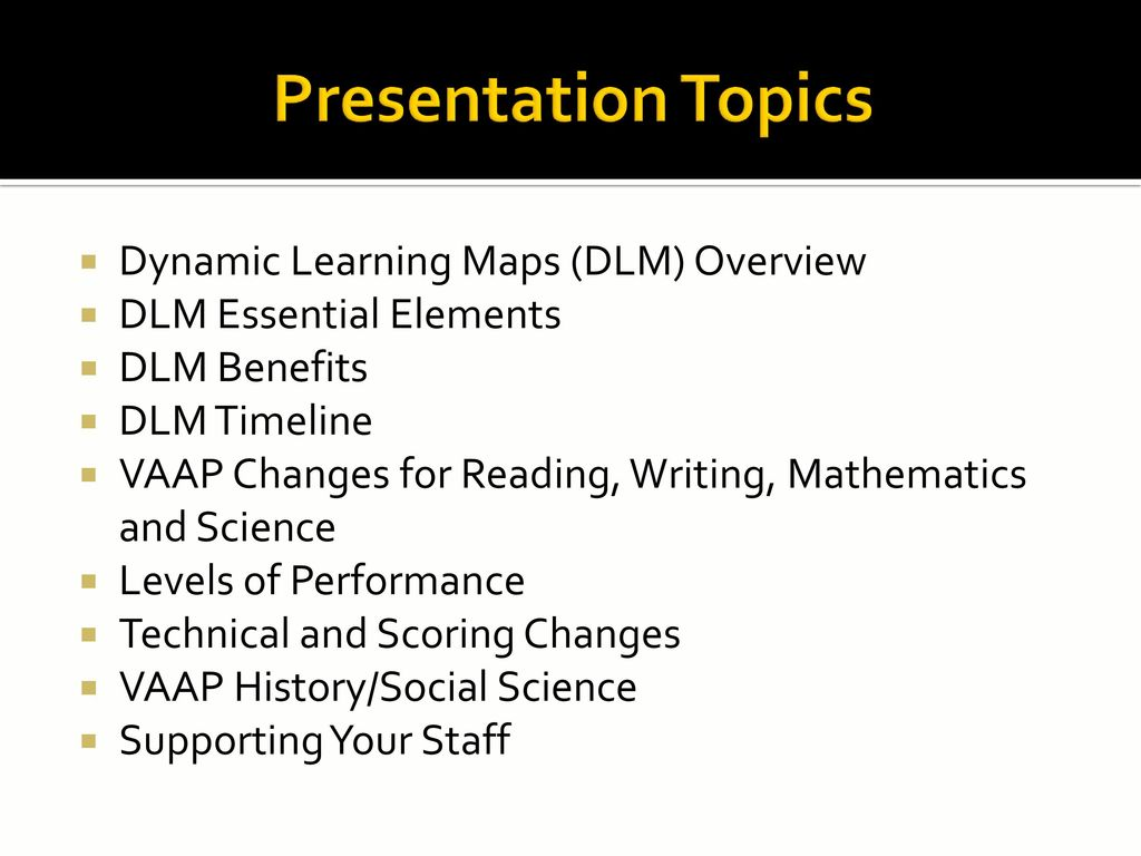 virginia alternate assessment program (vaap) changes  ppt download - presentation topics dynamic learning maps (dlm) overview