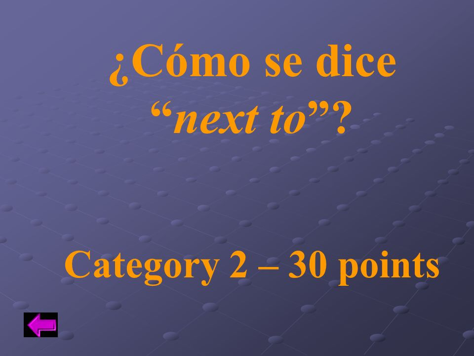 ¿Cómo se dice next to Category 2 – 30 points
