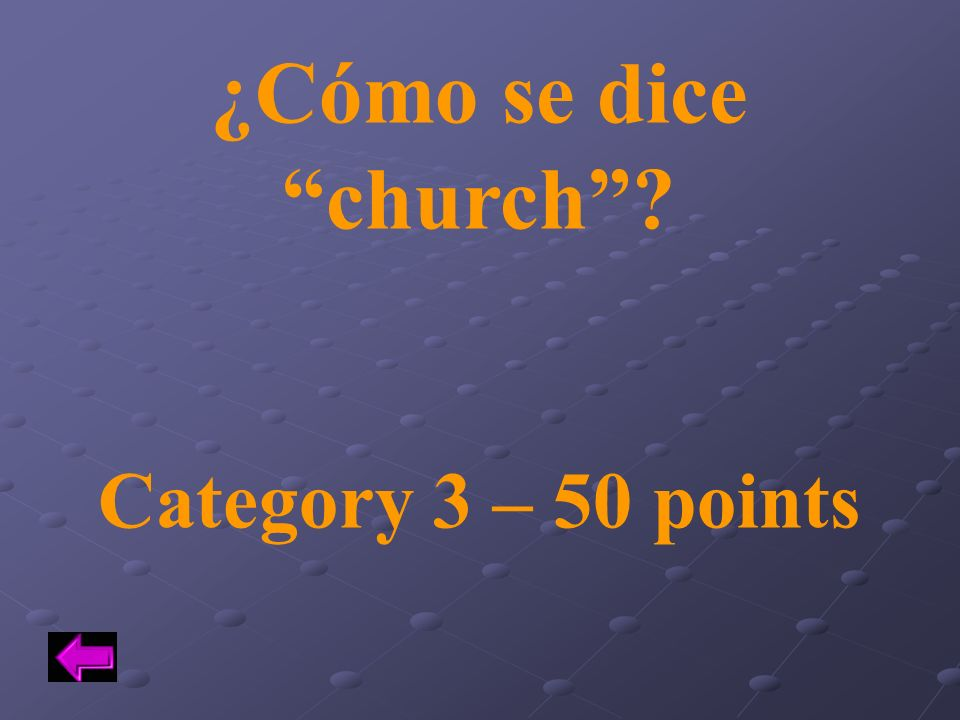 ¿Cómo se dice church Category 3 – 50 points