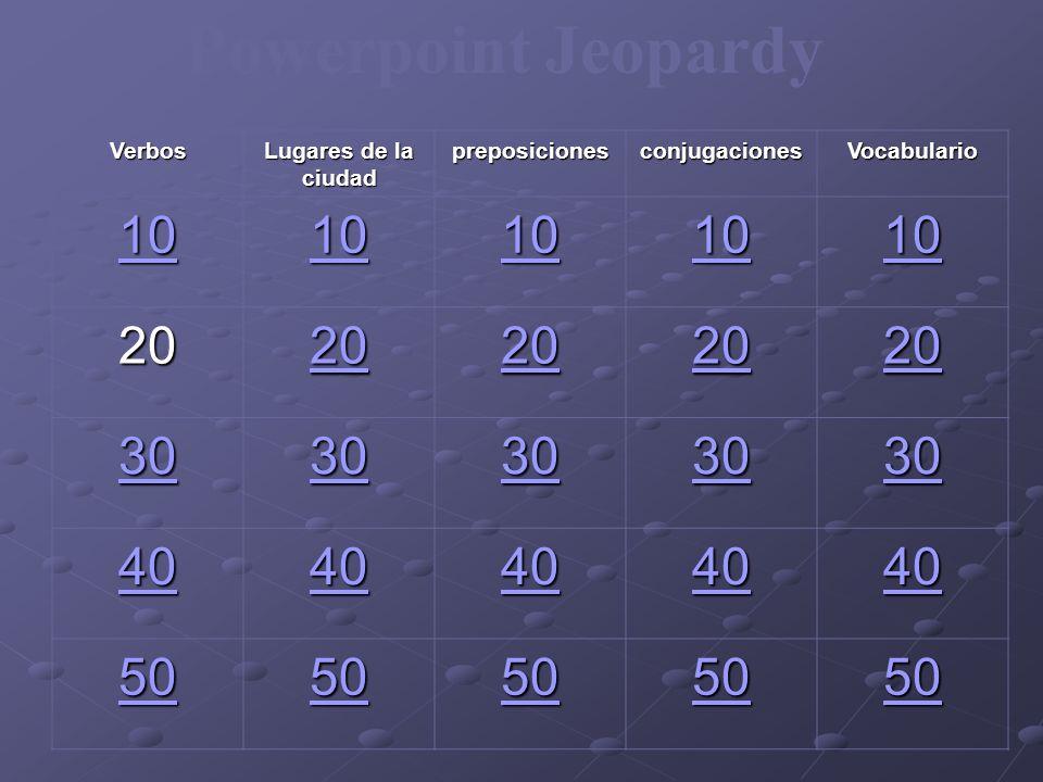 Powerpoint Jeopardy 10 20 30 40 50 Verbos Lugares de la ciudad