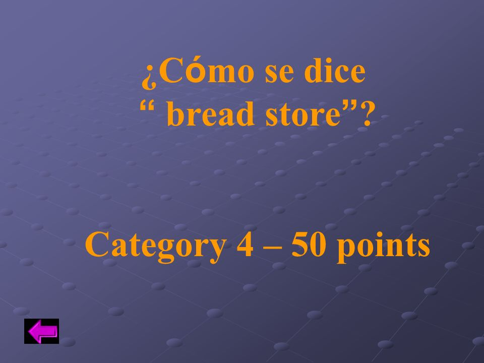 ¿Cómo se dice bread store Category 4 – 50 points