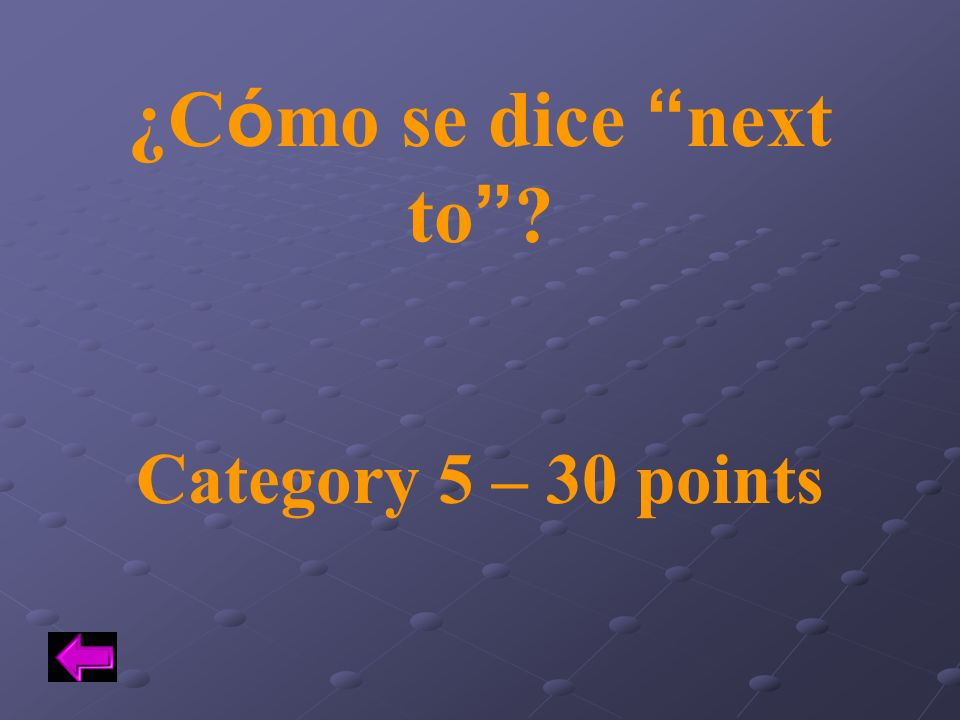 ¿Cómo se dice next to Category 5 – 30 points