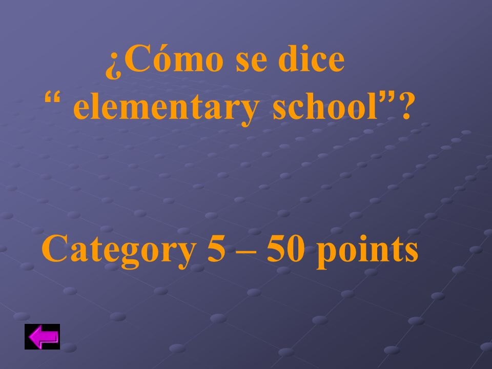 ¿Cómo se dice elementary school Category 5 – 50 points
