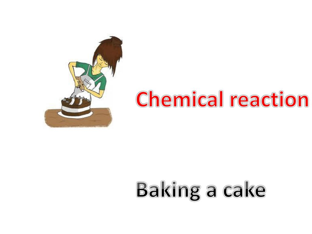 Chemical Reaction For Making A Cake