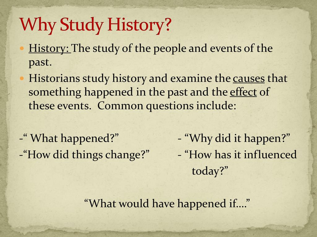 a historians statement why i study history One reason why history is important it that the past has value to our  your full name instructor's name class name date how do historians study history people .