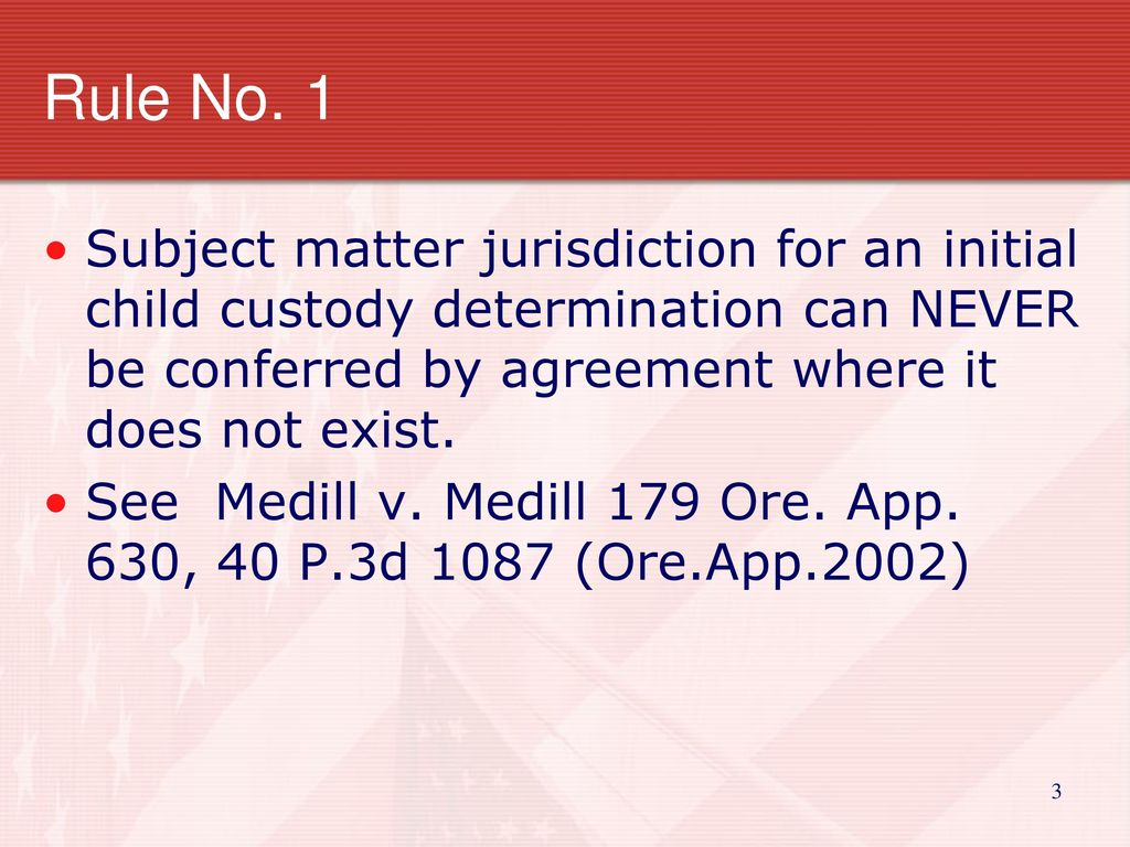 Uniform child custody and jurisdiction act uccjea ppt download rule no 1 subject matter jurisdiction for an initial child custody determination can never be platinumwayz