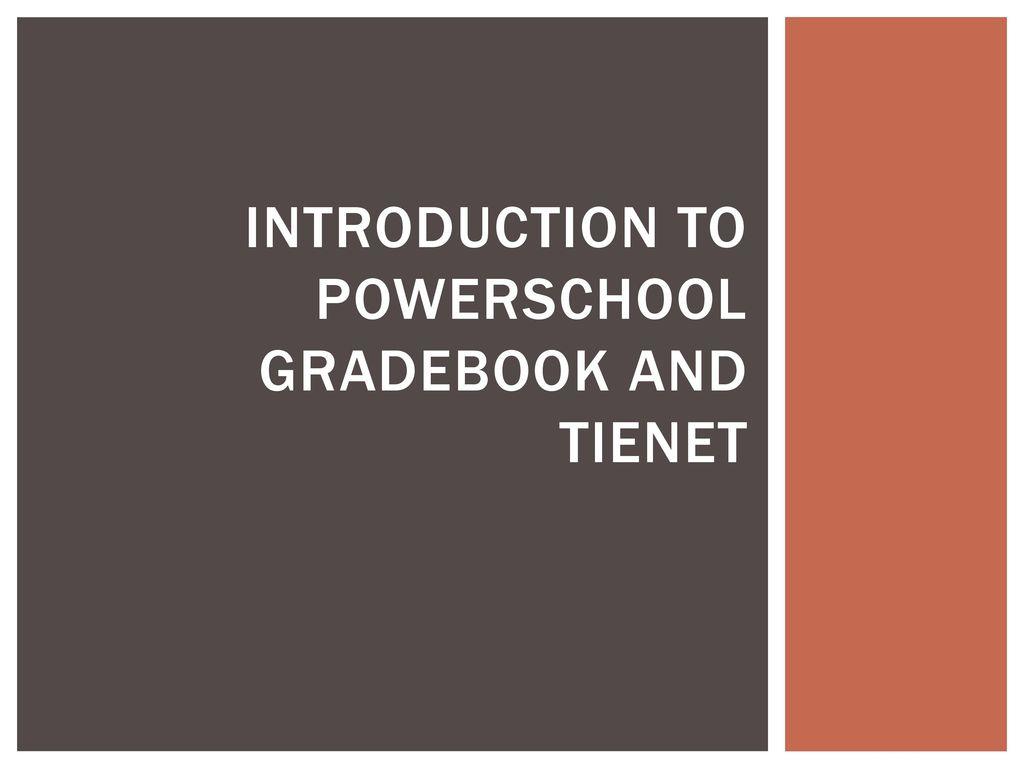 Introduction to Powerschool Gradebook and tienet - ppt download