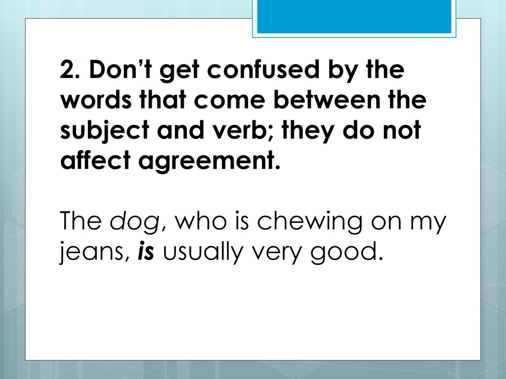 20 rules of subject verb agreement subject verb agreement the basic rules to ensure subject and verb agreement, the basic rules to follow are: 1identify the real subject the subject is the person or object that is described by a verb, or that performs the action of a verb.