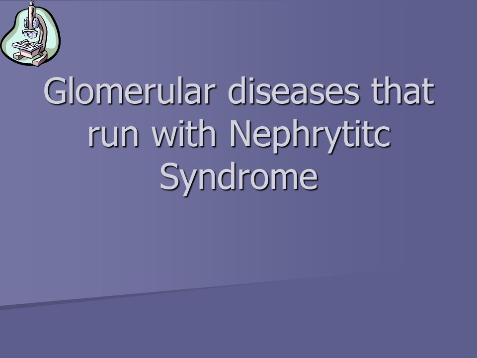 Glomerular diseases that run with Nephrytitc Syndrome