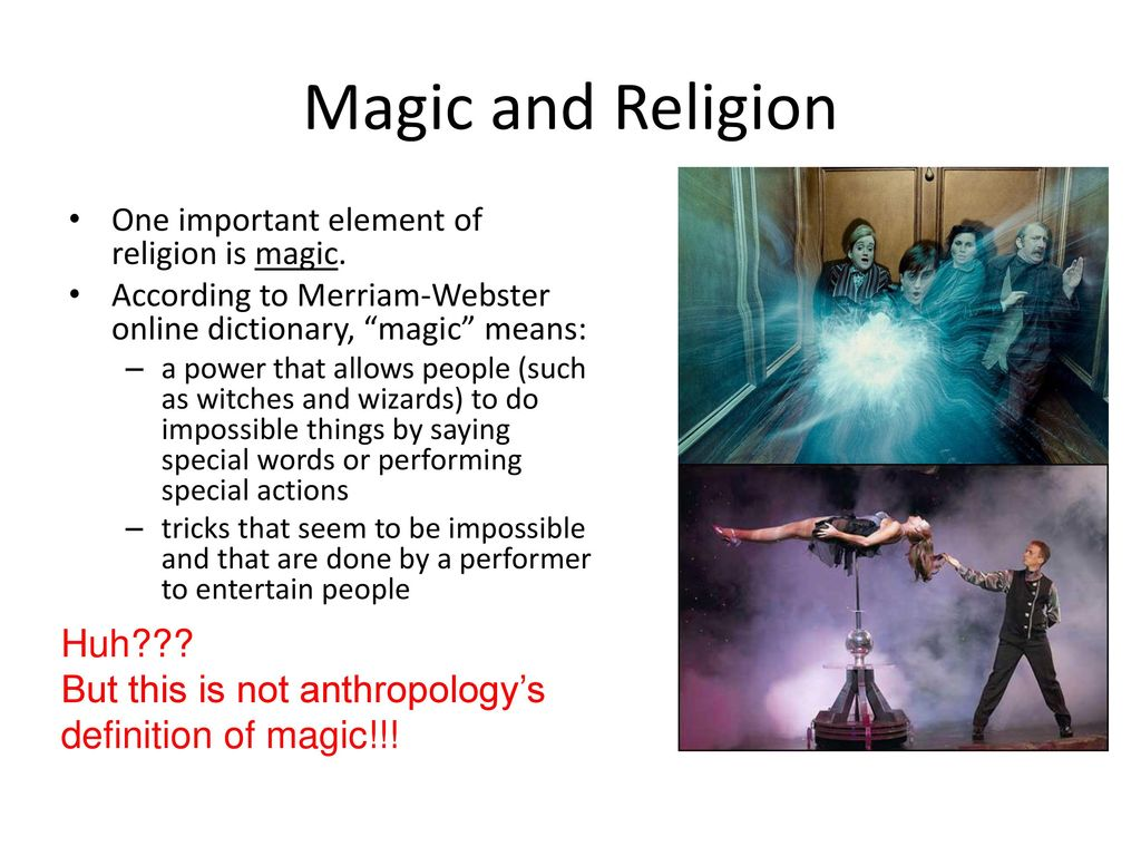 magic and religion Introduction theories of magic began with the mid-19th century origins of anthropology despite periodic attempts to dissolve the concept of magic or fold it within broader considerations of religion, magic as a term or category resurfaces in anthropology with remarkable persistence.