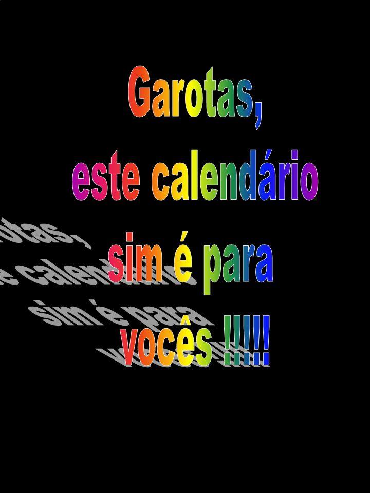 Garotas, este calendário sim é para vocês !!!!!