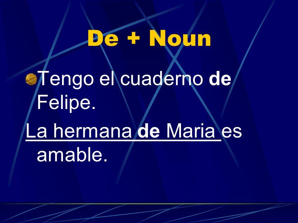 De + Noun Tengo el cuaderno de Felipe. La hermana de Maria es amable.