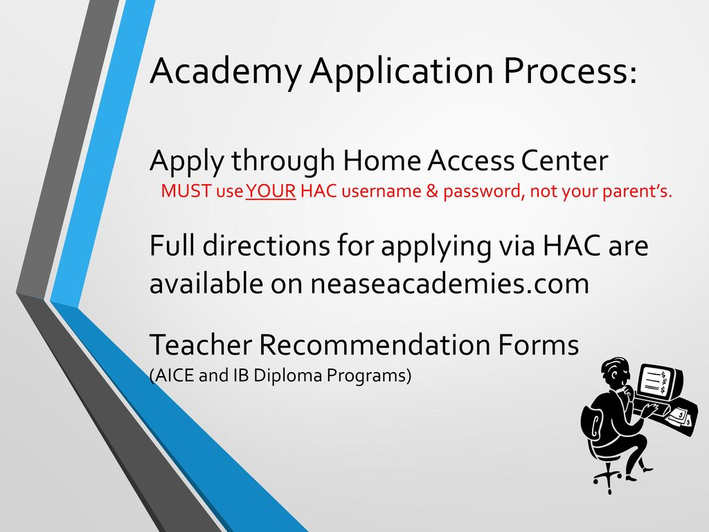 Academy Application Process: Apply through Home Access Center MUST use YOUR  HAC username & password