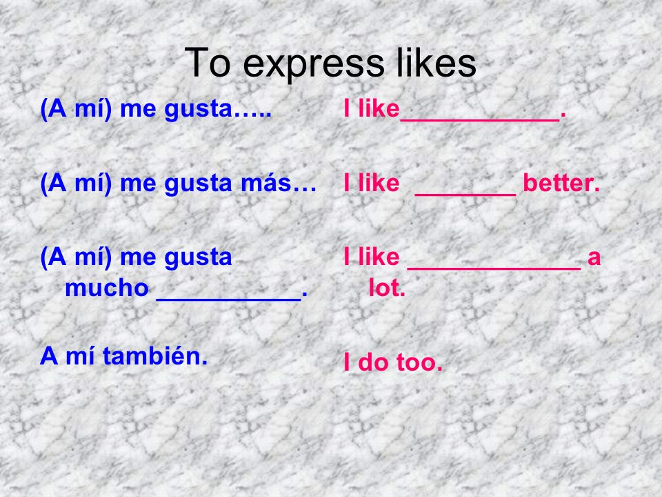 To express likes (A mí) me gusta….. (A mí) me gusta más…