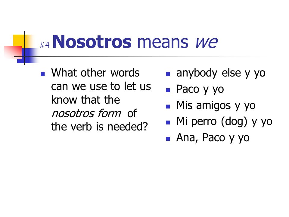 #4 Nosotros means we What other words can we use to let us know that the nosotros form of the verb is needed