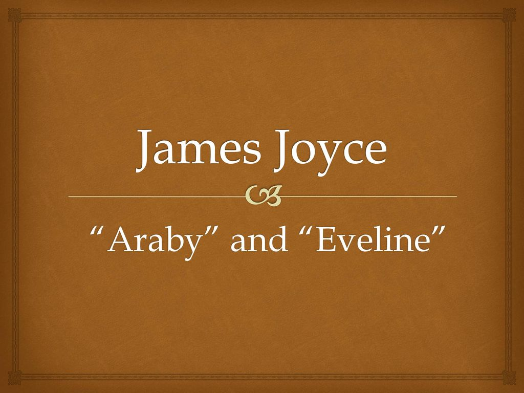 "james joyce ""araby"" and ""eveline"" ppt  1 james"
