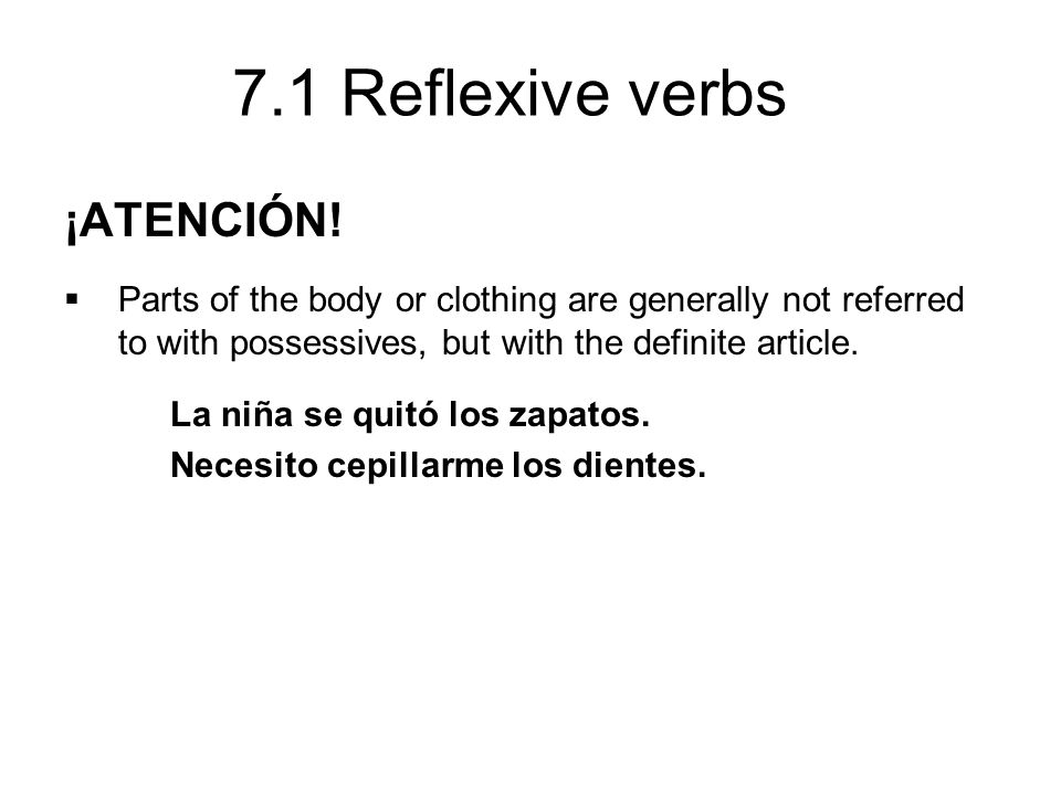 ¡ATENCIÓN! Parts of the body or clothing are generally not referred to with possessives, but with the definite article.