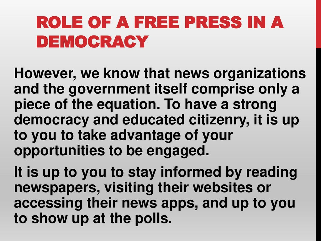 free press and democracy The freedom of the press in an exceptionally important aspect of any democratic society the ability to criticise government policy and allow the african people a voice in the most important matters of policy is the cornerstone of both the freedom of the press and democracy itself.