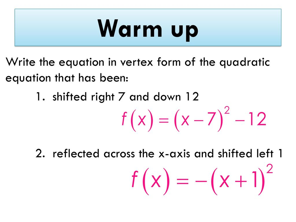 Warm up write the equation in vertex form of the quadratic equation 1 warm up write the equation in vertex form of the quadratic falaconquin