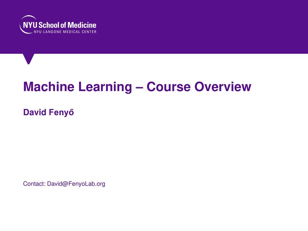 Machine Learning – Course Overview David Fenyő
