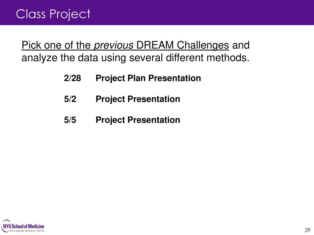 Class Project Pick one of the previous DREAM Challenges and analyze the data using several different methods.