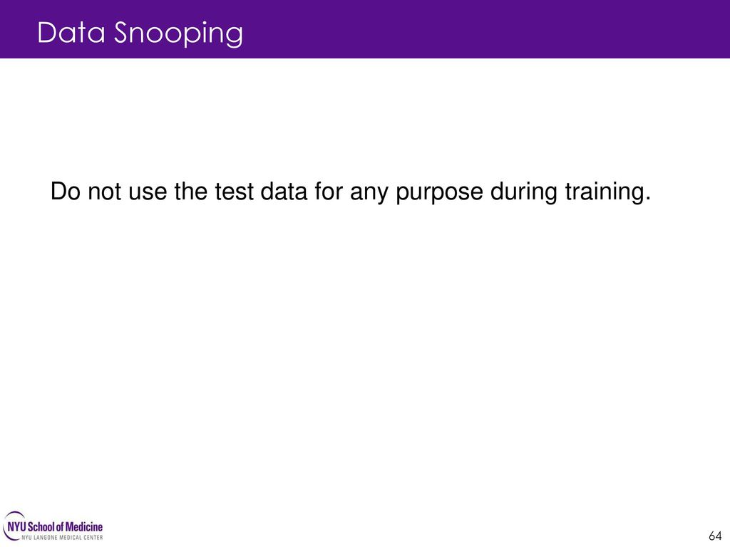 Data Snooping 64 Do not use the test data for any purpose during training.