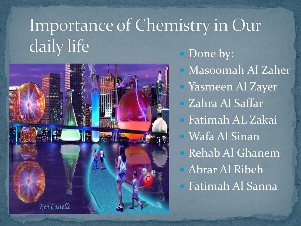 chemistry in our life ppt Have you ever wondered why chemistry is so important why do we study  chemistry we all are made of chemicals and everything around us is made of.