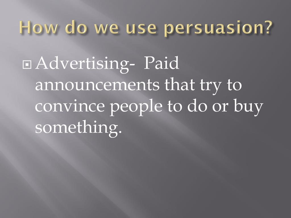 How do we use persuasion