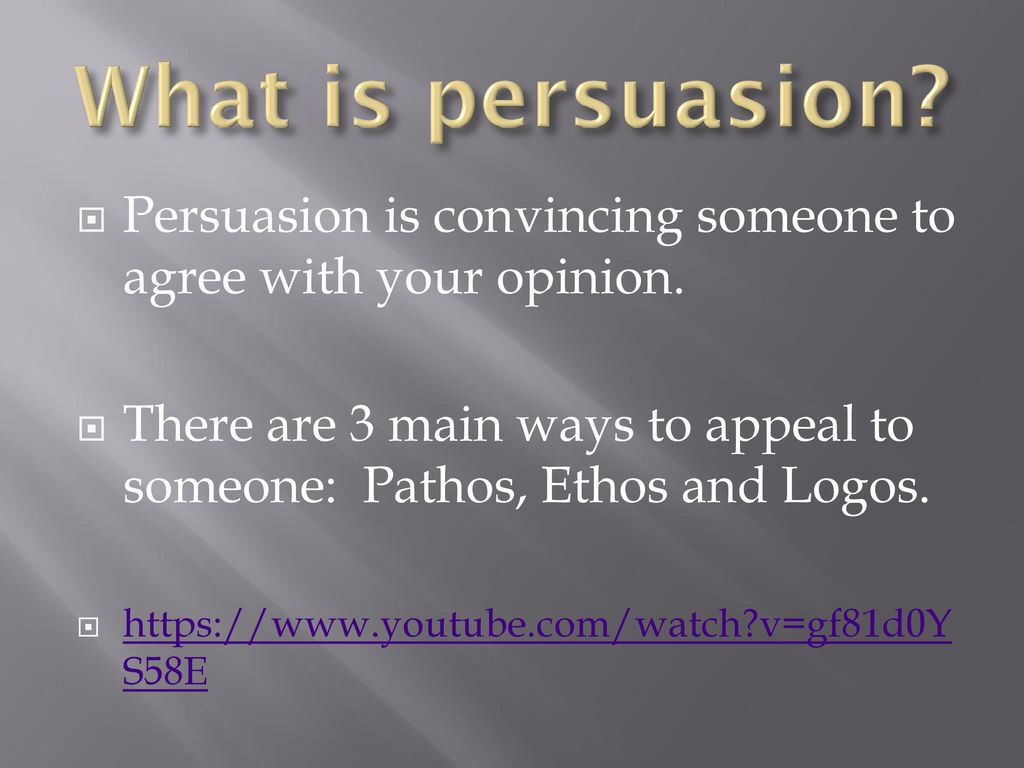 What is persuasion Persuasion is convincing someone to agree with your opinion.