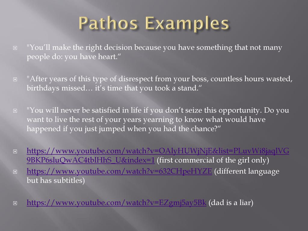 Pathos Examples You'll make the right decision because you have something that not many people do: you have heart.