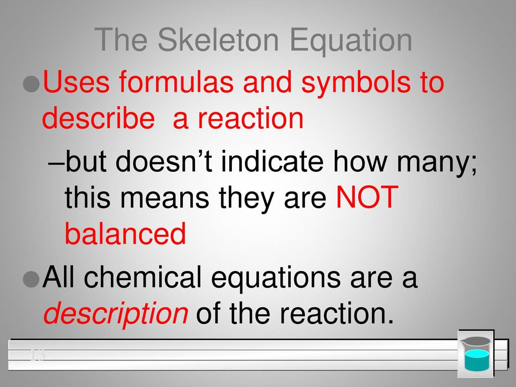 Chemical reactions chapter 10 section ppt download the skeleton equation uses formulas and symbols to describe a reaction biocorpaavc Choice Image
