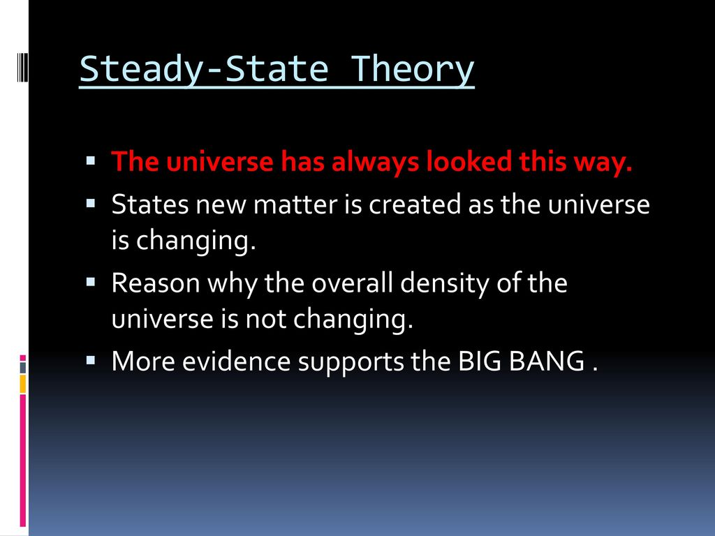 """an analysis of the big bang and the steady state theory in the formation of our universe This post, the latest in my series about cosmology, the study of the  the big  bang theory states that the universe originated from an  unlike the big bang  theory, the steady state theory has no point far back in time when a 'creation   wikipedia article, """"preliminary analyses strongly suggest the carbon is."""