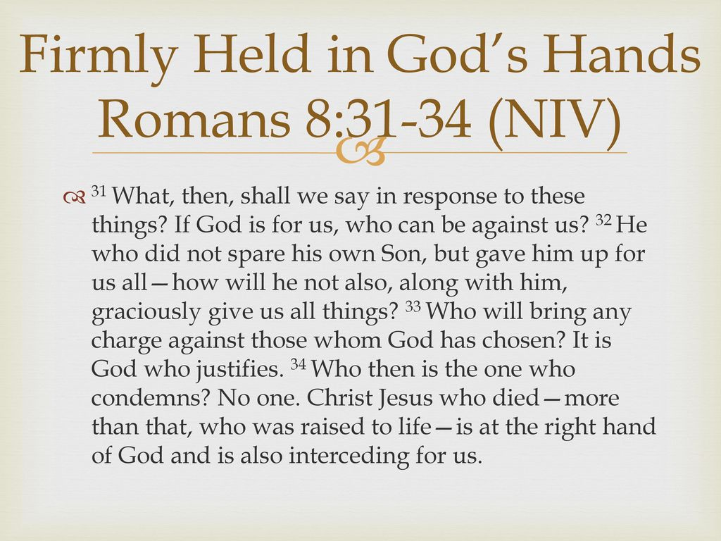 """Romans 8:34 """"Who is to condemn? Christ Jesus is the one who died—more than  that, who was raised—who is at the right hand of God, who indeed is  interceding ..."""