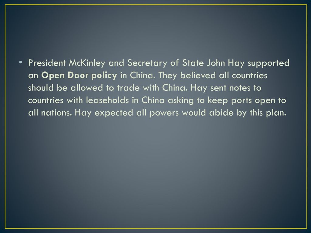 open door policy john hay. President McKinley And Secretary Of State John Hay Supported An Open Door Policy In China. T