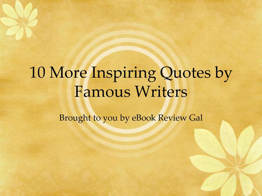 Writers Quotes 10 More Inspiring Quotesfamous Writers  Ppt Download